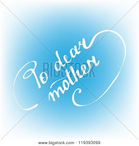 for dear mother hand-written calligraphy wishes by ink, brush, watercolor element