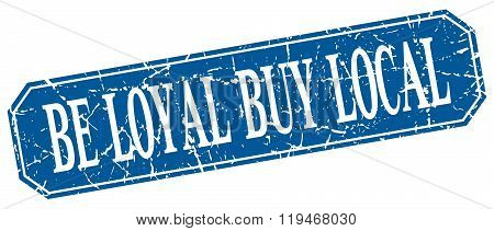 Be Loyal Buy Local Blue Square Vintage Grunge Isolated Sign