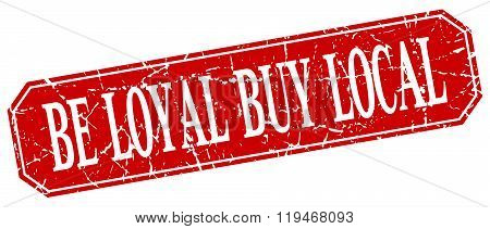 Be Loyal Buy Local Red Square Vintage Grunge Isolated Sign