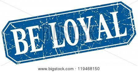 Be Loyal Blue Square Vintage Grunge Isolated Sign