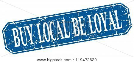 Buy Local Be Loyal Blue Square Vintage Grunge Isolated Sign