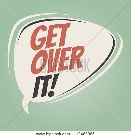 get over it retro speech balloon