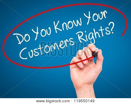 Man Hand Writing Do You Know Your Customers Rights? With Black Marker On Visual Screen.