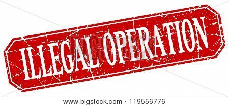 Illegal Operation Red Square Vintage Grunge Isolated Sign