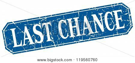 Last Chance Blue Square Vintage Grunge Isolated Sign