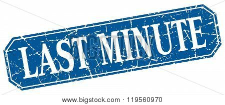 Last Minute Blue Square Vintage Grunge Isolated Sign