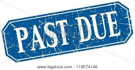 Past Due Blue Square Vintage Grunge Isolated Sign