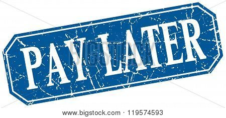 Pay Later Blue Square Vintage Grunge Isolated Sign
