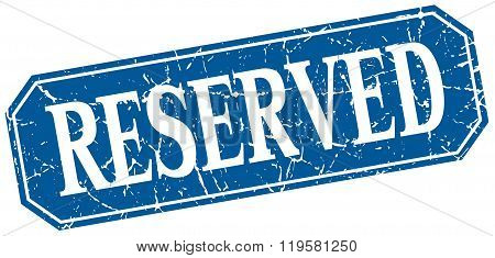 Reserved Blue Square Vintage Grunge Isolated Sign