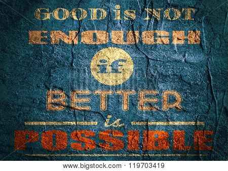 Motivation quote. Good is not enough if better is possible.