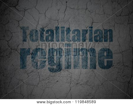 Political concept: Totalitarian Regime on grunge wall background