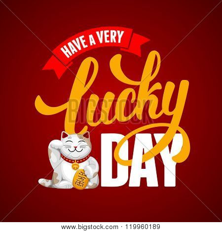 Calligraphic Inscription with Wishes a Very Lucky Day for Different Life Events or Motivation Card. Maneki Neko - Talisman for Suc?ess, Wealth, Health, Love. Hand Drawn Lettering. Vector Illustration.