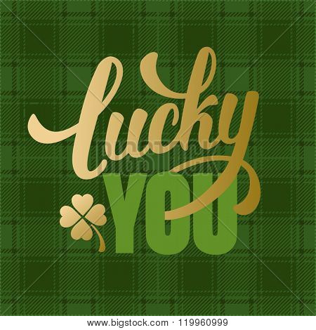 Calligraphic Inscription with Wishes a Lucky Day for You on Saint Patricks Day on Tartan Background. Shamrock - Talisman for Success, Wealth. Hand Drawn Lettering. Vector Illustration.