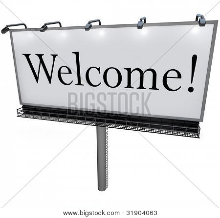 A large white billboard with the word Welcome greets you to a new place, neighborhood, company, or store