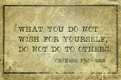 What You Do Not Wish For Yourself, Do Not Do To Others - Ancient Chinese Proverb Printed On Grunge V poster