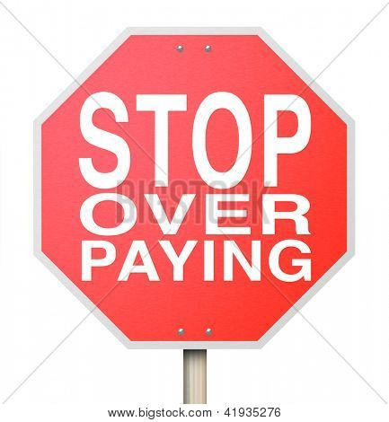 A red octogon shapped sign with the words Stop Over Paying