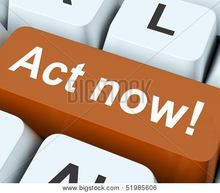 Act Now Key Means Do It Take Action.