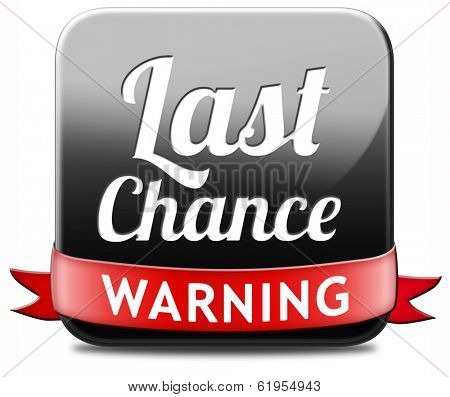 last chance warning final opportunity or call now or never