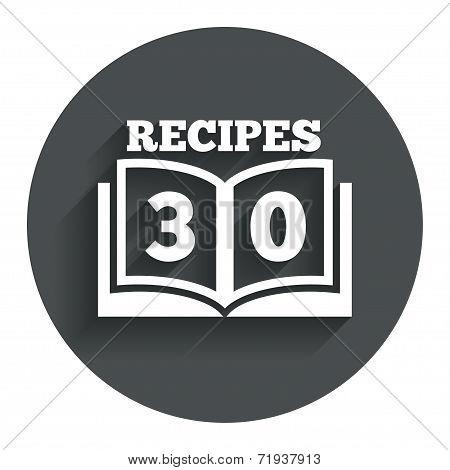 Cookbook sign icon. 30 Recipes book symbol.