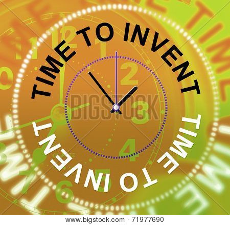 Time To Invent Means Innovations Make And Inventions