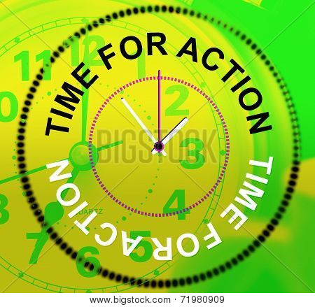 Time For Action Means Do It And Acting