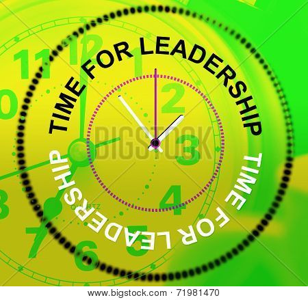 Time For Leadership Means Command Influence And Authority