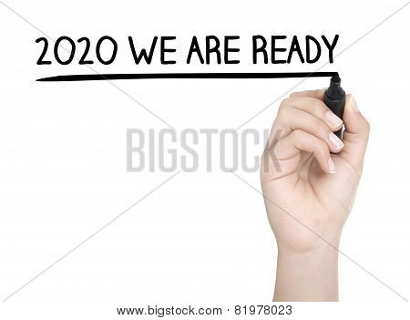 Hand With Pen Writing 2020 We Are Ready On Whiteboard