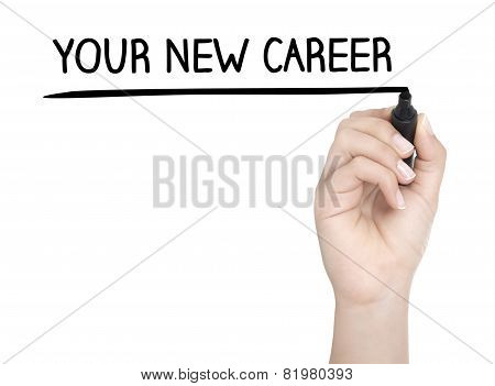 Hand With Pen Writing Your New Career On Whiteboard