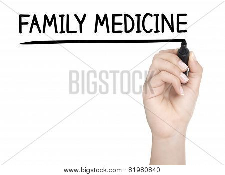 Hand With Pen Writing Family Medicine On Whiteboard