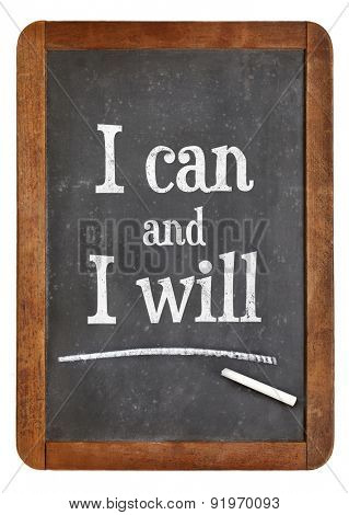 I can and I will - motivational text on a vintage slate blackboard
