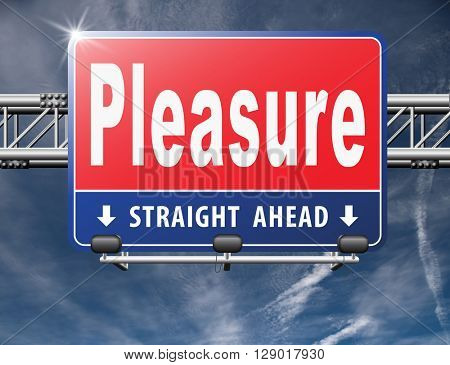 Pleasure, fun and happiness enjoy life, road sign billboard.