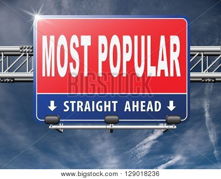 most popular sign popularity road sign billboard for wanted bestseller or market leader and top product or rating in the charts