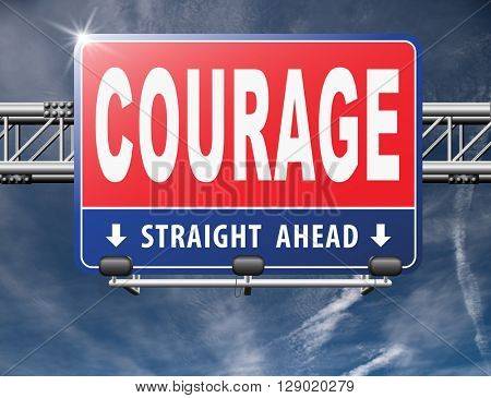 courage, courageous and bravery the ability to confront fear pain danger uncertainty and intimidation fearless, road sign billboard.