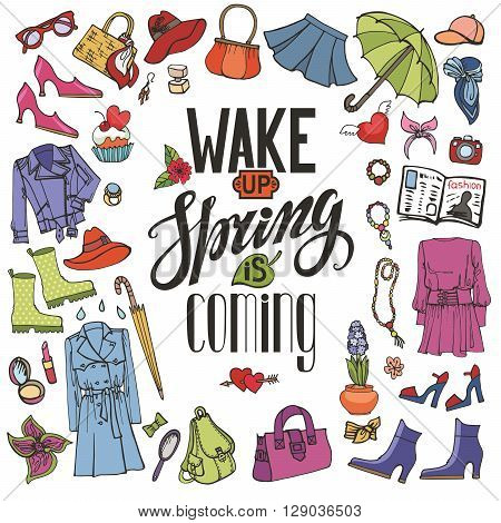 Spring fashion with lettering. Wake up. spring is coming.Vector hand drawing womens clothing, doodle sketch.Women wear, quote.Colored elements for spring season.Fashion illustration.