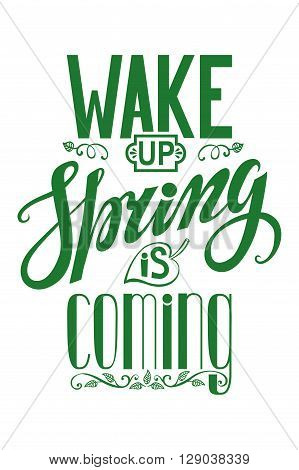 Spring design, Handwriting lettering, quotes.Vector Wake up Spring is coming.Next on white background.Spring day season, springtime wallpaper, text.Web and art. Calligraphic Retro Illustration.Vertical