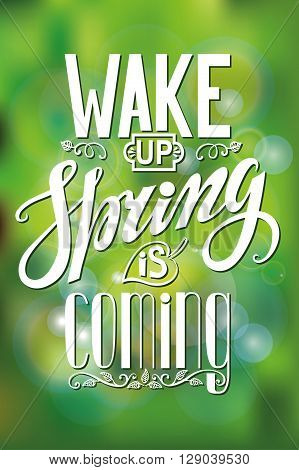 Spring design, Handwriting lettering, quotes.Vector Wake up Spring is coming.Green blurred background.Spring season, springtime wallpaper, text.Web and art, calligraphic Retro Illustration.Vertical