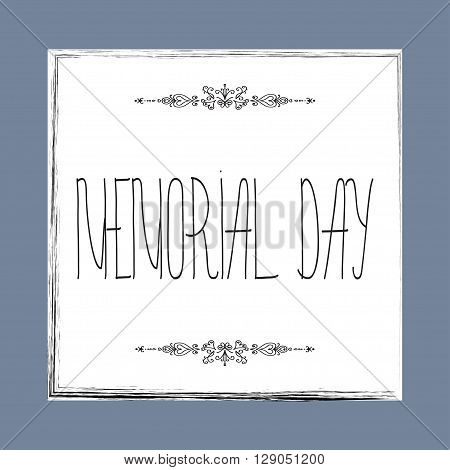Memorial day card with Memorial day card with hand lettering. Text - Memorial Day. Frame for Memorial Day design.