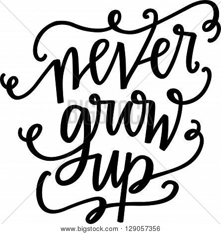 Never Grow Up hand lettered phrase in black