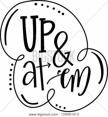 Up and At 'Em hand lettered phrase