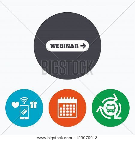 Webinar with arrow sign icon. Web study symbol. Website e-learning navigation. Mobile payments, calendar and wifi icons. Bus shuttle.
