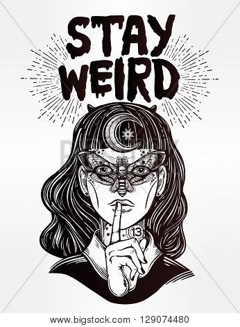 Hand drawn beautiful portrait of the witch girl with butterfly mask and Stay Weird lettering inspirational quote. Isolated vector illustration. Fantasy, occultism, tattoo art, coloring books, prints.