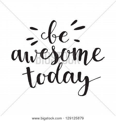Conceptual handwritten phrase Be awesome today. Handdrawn lettering design