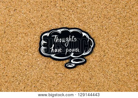 Thoughts Have Power Written On Black Thinking Bubble