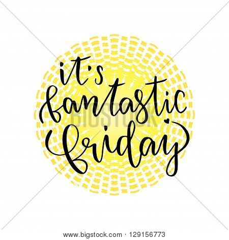 It's Fantastic Friday. Inspirational Lettering poster or banner for party. Vector hand lettering.