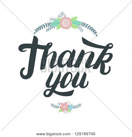 Thank you greeting card. Hand written lettering with cute floral elements. Vector illustration.