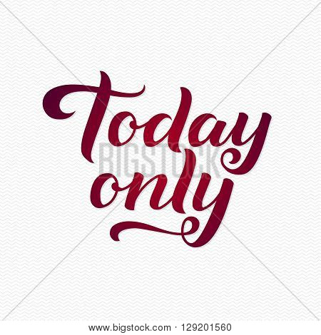 Today Only Logo. Today Only Calligraphic Print for Poster. Red Calligraphy Lettering on White Zigzag Background.