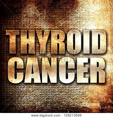 thyroid cancer, rust writing on a grunge background