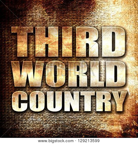 third world country, rust writing on a grunge background