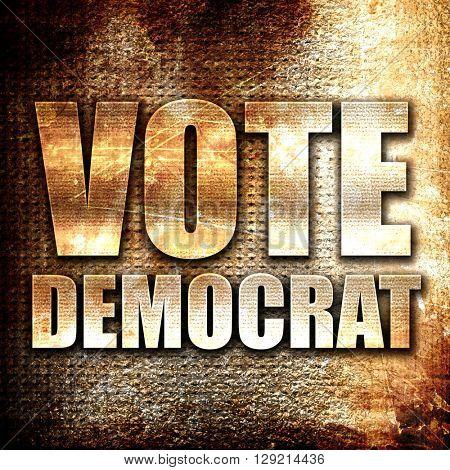vote democrat, rust writing on a grunge background