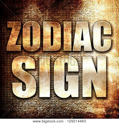 zodiac sign, rust writing on a grunge background